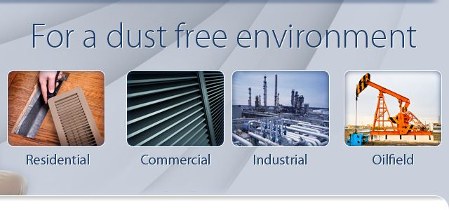 For a dust free environment; Residential, Commercial, Industrial, Oilfield; register, vent, industrial building, oil pump